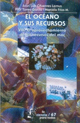 9789681652166: El Oceano y Sus Recursos: Volumen 8: El Aprovechamiento de los Recursos del Mar (La Ciencia Para Todos)