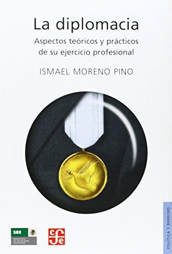 9789681652340: La diplomacia. Aspectos teóricos y prácticos de su ejercicio profesional (Seccion de Obras de Politica y Derecho) (Spanish Edition)