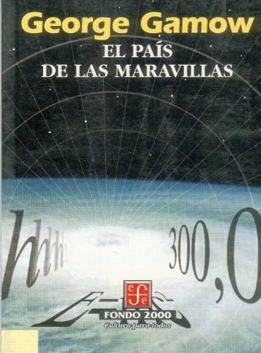 El país de las maravillas (Seccion de Obras de Ciencia y Tecnologia) (Spanish Edition): Gamow George