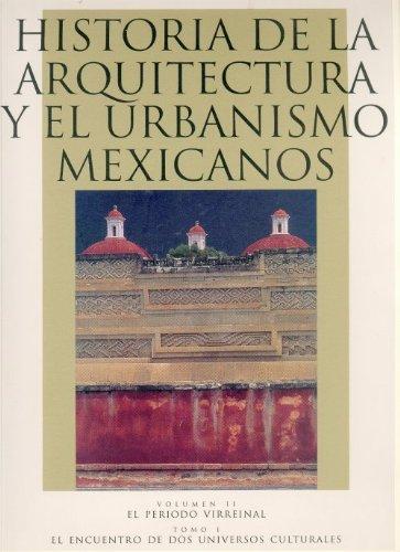 9789681653194: Historia de la arquitectura y el urbanismo mexicanos. Volumen II: el periodo virreinal, tomo I: el encuentro de dos universos culturales (Spanish Edition)