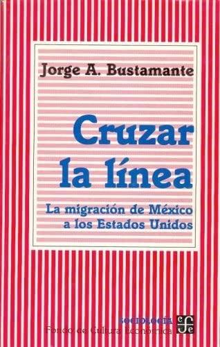 9789681653811: Cruzar la línea : la migración de México a los Estados Unidos (Seccion de Obras de Economia (Fondo de Cultura Economica)) (Spanish Edition)