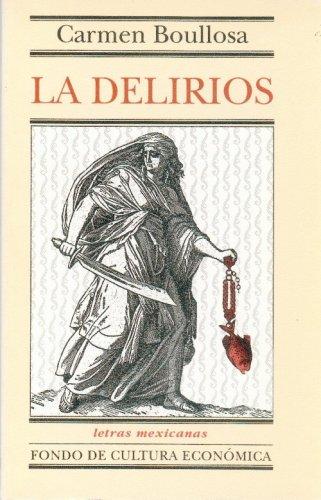 9789681654016: La Delirios (Letras Mexicanas) (Spanish Edition)