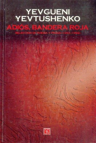 9789681654207: Adiós, bandera roja. Selección de poesía y prosa (1953-1996) (Seccion de Obras de Ciencia y Tecnologia)