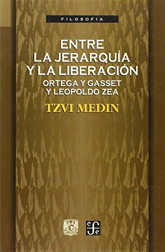 9789681654580: Entre la jerarquia y la liberalizacion (Ortega y gasset y leopoldo zea) (Siri Konflik Antarabangsa)