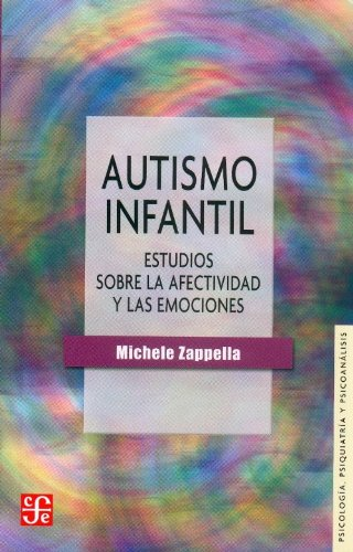 Autismo infantil. Estudios sobre la efectividad y las emociones.: Zappella, Michele