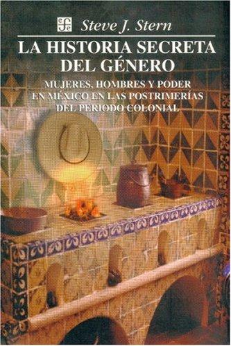 9789681655228: La historia secreta del género. Mujeres, hombres y poder en México en las postrimerías del periodo colonial (Obras De Antropologia) (Spanish Edition)