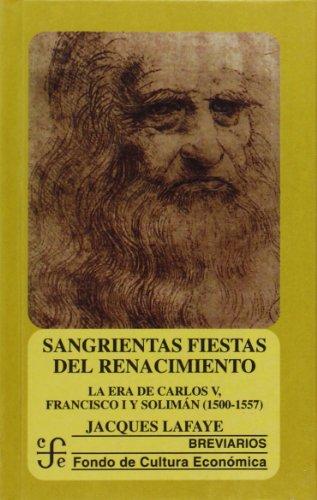 9789681655730: Sangrientas fiestas del Renacimiento. La era de Carlos V, Francisco I y Solimán el Magnífico (1500-1557) (Spanish Edition)