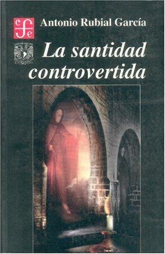 9789681655990: La Santidad Controvertida: Hagiografía y Conciencia Criolla Alrededor de los Venerables no Canonizados de Nueva España (Sección de Obras de Historia)