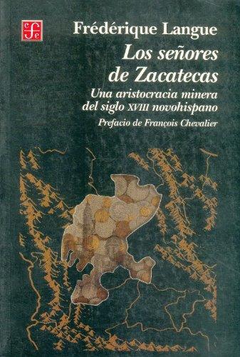 9789681656058: Los señores de Zacatecas. Una aristocracia minera del siglo XVIII novohispano (Spanish Edition)