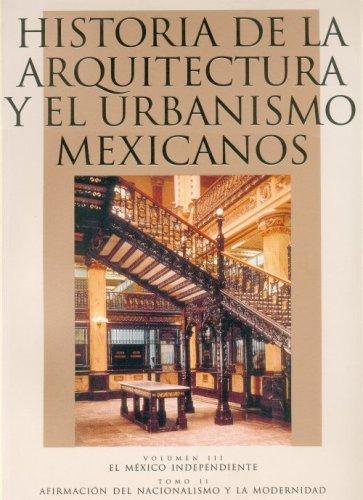 9789681656089: Historia de la arquitectura y el urbanismo mexicanos. Volumen III: el Mexico independiente, tomo II: afirmacion del nacionalismo y la modernidad (Spanish Edition)