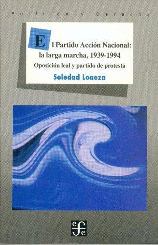 9789681656454: El Partido Acción Nacional: la larga marcha, 1939-1994. Oposición leal y partido de protesta (Seccion de obras de politica y derecho) (Spanish Edition)