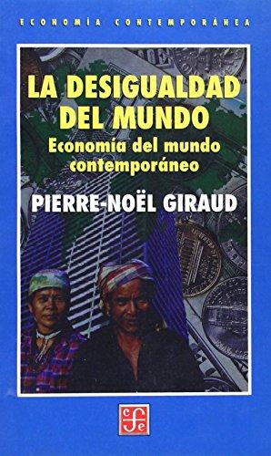 9789681656959: La desigualdad del mundo. Economía del mundo contemporáneo (Economia Contemporanea) (Spanish Edition)