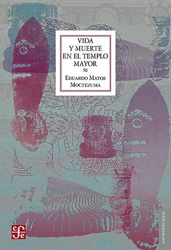9789681657123: Vida y muerte en el Templo Mayor (Antropologia) (Spanish Edition)