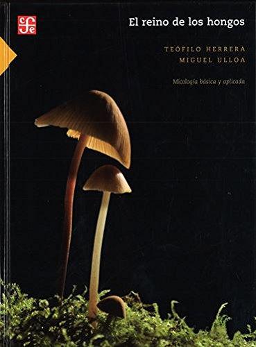 El reino de los hongos Micología básica y aplicada.: Herrera, Te�filo; Ulloa, Miguel