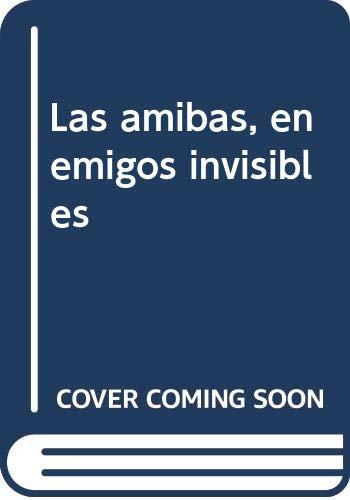 9789681657703: Las amibas, enemigos invisibles