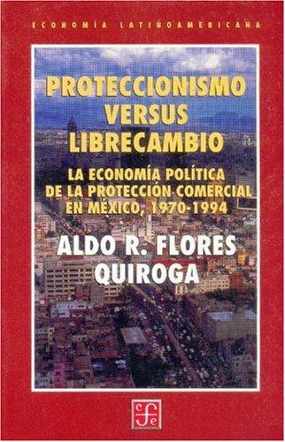 9789681657932: Proteccionismo versus librecambio. La economía política de la protección comercial en México, 1970-1994 (Letras Mexicanas) (Spanish Edition)