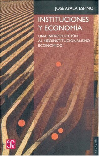 INSTITUCIONES Y ECONOMIA: AYALA ESPINO, JOSE
