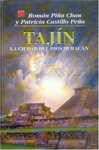 Tajín. La ciudad del dios Huracán.: PIÑA CHAN, Román / CASTILLO PEÑA, Patricia