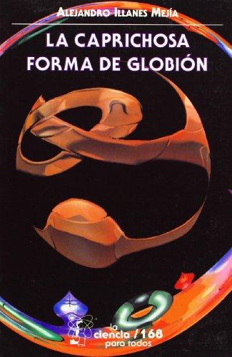 9789681660277: La caprichosa forma de globion (Seccion de Obras de Ciencia y Tecnologia)