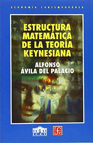9789681660536: Estructura matemática de la teoría keynesiana (Seccion de Obras de Historia)