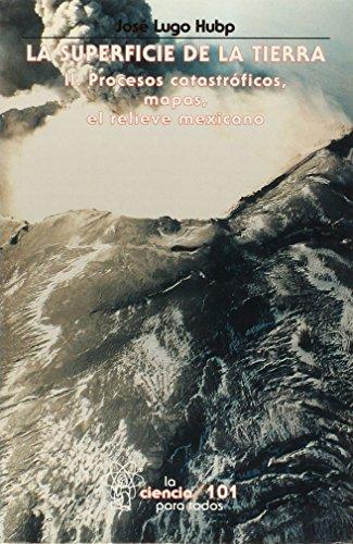 9789681661182: La superficie de la Tierra, II. Procesos catastroficos, mapas, el relieve mexicano (Spanish Edition)