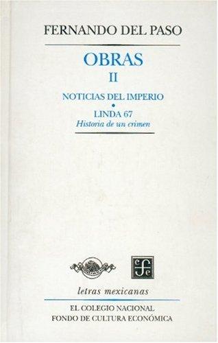 9789681661731: Obras II. Noticias del Imperio y Linda 67. Historia de un crimen (Spanish Edition)
