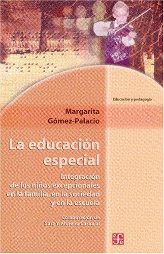 La educación especial. Integración de los niños: Gómez-Palacio, Margarita