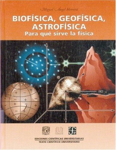 9789681663452: Biofisica, geofisica, astrofisica.para que sirve la fisica (Arte)