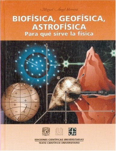 Biofísica, geofísica, astrofísica. Para qué sirve la: Ángel, Herrera Miguel