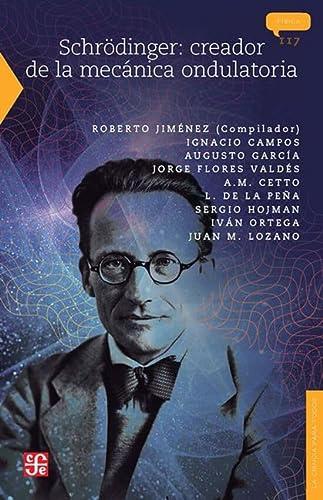 Schrödinger: creador de la mecánica ondulatoria (Seccion: Jiménez Roberto (comp.)
