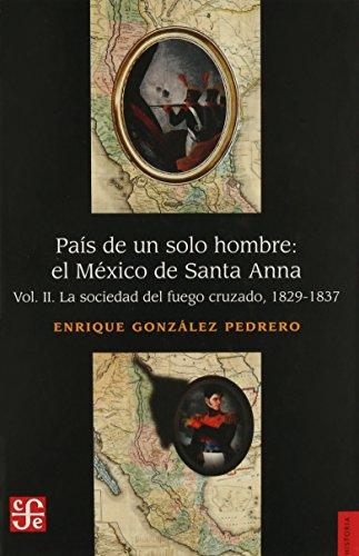 9789681663773: País de un solo hombre : el México de Santa Anna. vol. II. La sociedad del fuego cruzado (HISTORIA) (Spanish Edition)