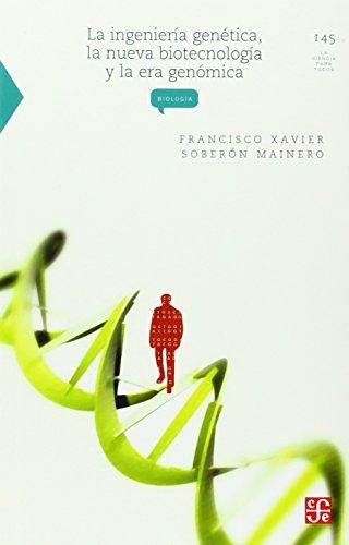 9789681664336: La ingenieria genetica, la nueva biotecnologia y la era genomica (La Ciencia Para Todos)