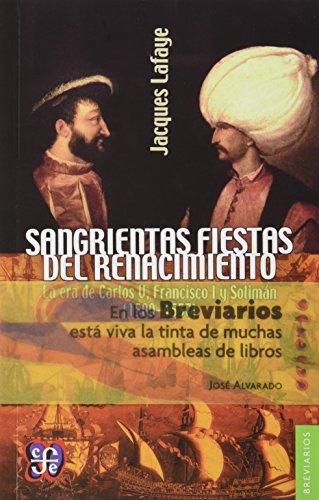 9789681664367: Sangrientas fiestas del Renacimiento. La era de Carlos V, Francisco I y Solimán el Magnífico (1500-1557) (Breviarios) (Spanish Edition)