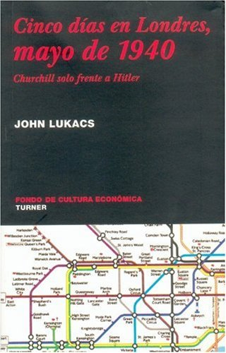 9789681664459: Cinco días en Londres, mayo de 1940. Churchill solo frente a Hitler (NOEMA) (Spanish Edition)