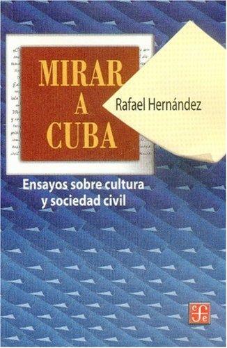 9789681664657: Mirar a Cuba. Ensayos sobre la cultura y sociedad civil (Coleccion Popular (Fondo de Cultura Economica)) (Spanish Edition)