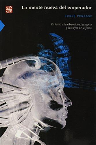 La mente nueva del emperador. En torno a la cibernética, la mente y las leyes de la f&iacute...