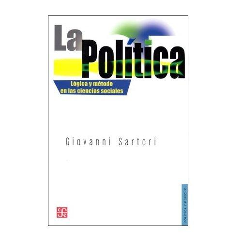 9789681665210: La politica. logica y metodo en las ciencias sociales (Politica y Derecho)