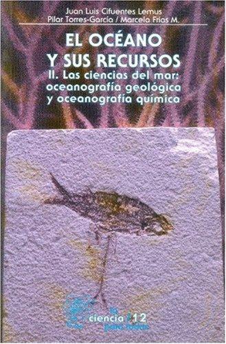 9789681666163: El Oceano y Sus Recursos, II. Las Ciencias del Mar: Oceanografia Geologica y Oceonografia Quimica (Seccion de Obras de Ciencia y Tecnologia)