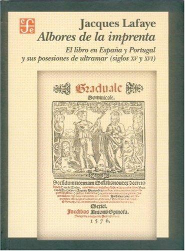 Albores de la imprenta. El libro en España y Portugal y sus posesiones de ultramar (...
