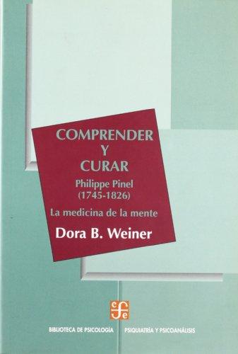 9789681666996: Comprender y curar. philippe pinel(1745-1826). medicina de la mente (PSICOLOGiA, PSIQUIATRiA Y PSICOANaLISIS)