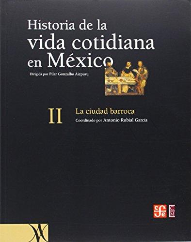9789681668303: Historia de la vida cotidiana en México: tomo II. La ciudad barroca (Spanish Edition)