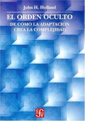9789681668358: El orden oculto. De cómo la adaptación crea la complejidad (Spanish Edition)