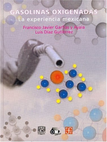 9789681668389: Gasolinas oxigenadas. La experiencia mexicana (Seccion de Obras de Ciencia y Tecnologia) (Spanish Edition)