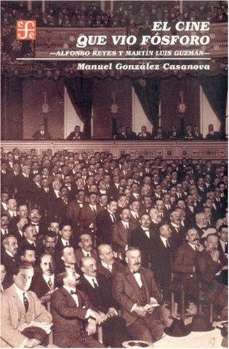 9789681668518: El cine que vio fósforo. Alfonso Reyes y Martín Luis Guzmán (Literatura) (Spanish Edition)