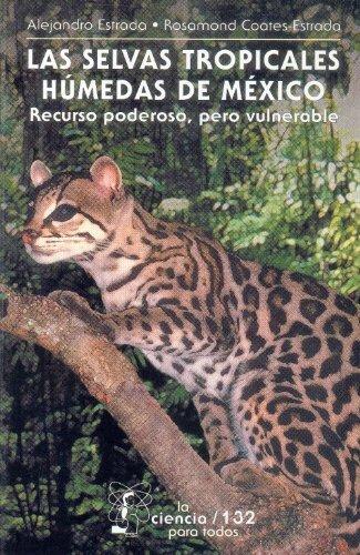 9789681669263: Las selvas tropicales húmedas de México: recurso poderoso, pero vulnerable (La Ciencia Para Todos) (Spanish Edition)