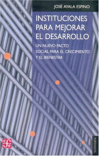 9789681669744: Instituciones para mejorar el desarrollo. Un nuevo pacto social para el crecimiento y el bienestar (Seccion de Obras de Economia Latinoamericana) (Spanish Edition)