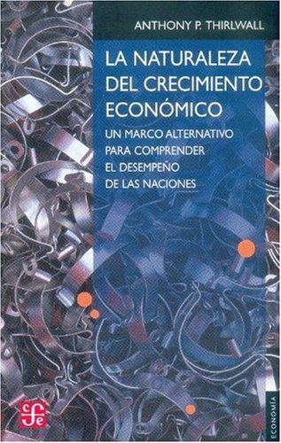 9789681670047: La naturaleza del crecimiento economico.un marco alternativo para comprender el desempeño de las naciones