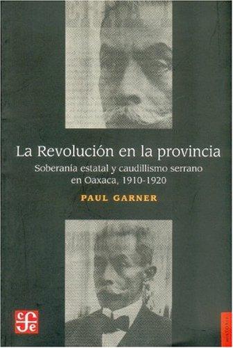 La Revolución en la provincia. Soberanía estatal: H., Garner Paul