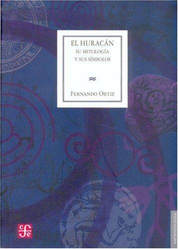 El Huracan: Su Mitologia y Sus Simbolos: Ortiz, Fernando