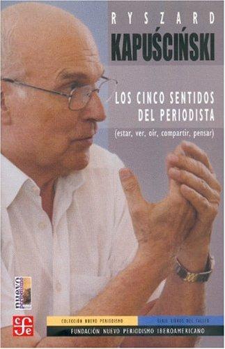 9789681670917: Los cinco sentidos del periodista (estar, ver, oír, compartir, pensar) (Spanish Edition)